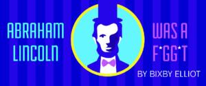 Abraham Lincoln Was A Faggot