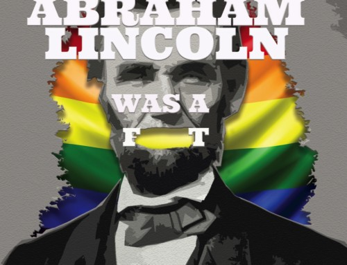 Abraham Lincoln Was A F*gg*t